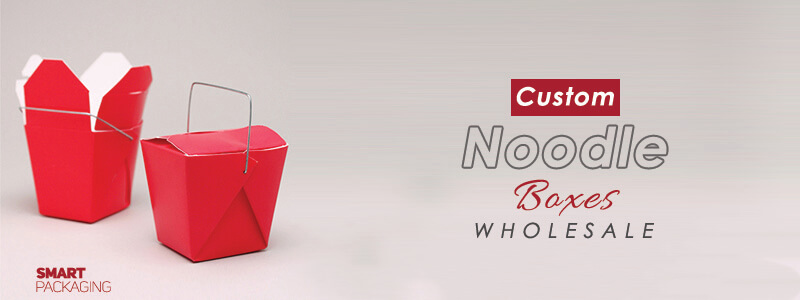 Wholesale custom Noodle Boxes available in all Shapes and Size